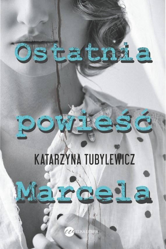 okładka Ostatnia powieść Marcelaebook | EPUB, MOBI | Katarzyna Tubylewicz
