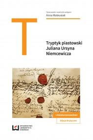 """okładka Tryptyk piastowski: """"Kazimierz Wielki"""", """"Jadwiga, królowa polska"""", """"Piast"""" Juliana Ursyna Niemcewicza. Ebook   PDF   Anna Mateusiak"""