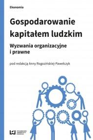 okładka Gospodarowanie kapitałem ludzkim. Wyzwania organizacyjne i prawne. Ebook | PDF | Anna Rogozińska-Pawełczyk