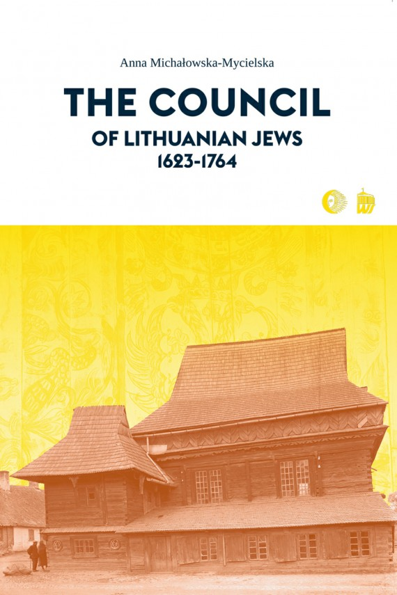 okładka The Council of Lithuanian Jews 1623-1764ebook | EPUB, MOBI | Anna  Michałowska-Mycielska