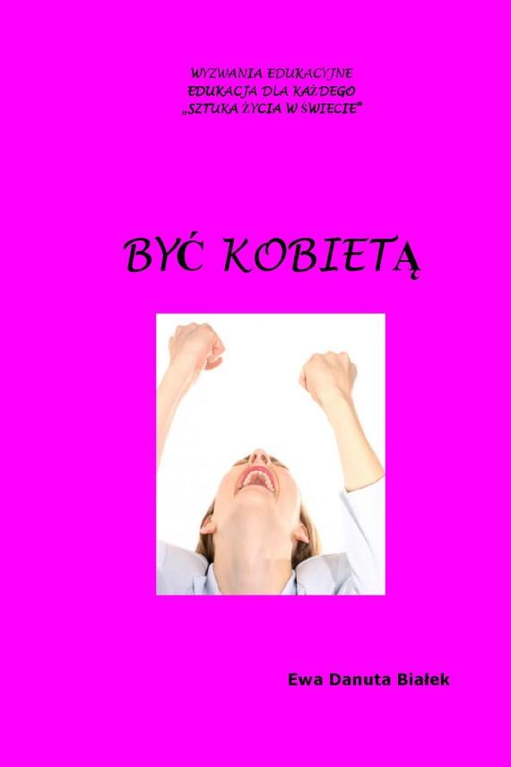 okładka Być kobietą. Instrukcja obsługi samej siebie, czyli co i czego do czego używać?. Ebook | EPUB, MOBI | Ewa Danuta Białek