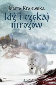 okładka Idź i czekaj mrozów, Ebook | Marta Krajewska, Paweł Dobkowski, Michał Cetnarowski, Marcin Dobkowski