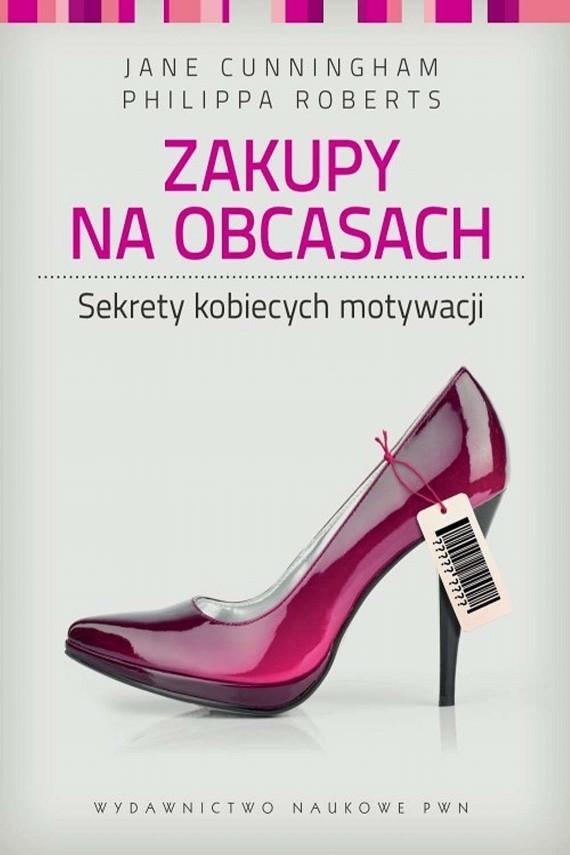 okładka Zakupy na obcasach. Sekrety kobiecych motywacji. Ebook   EPUB, MOBI   Jane  Cunningham, Philippa  Roberts