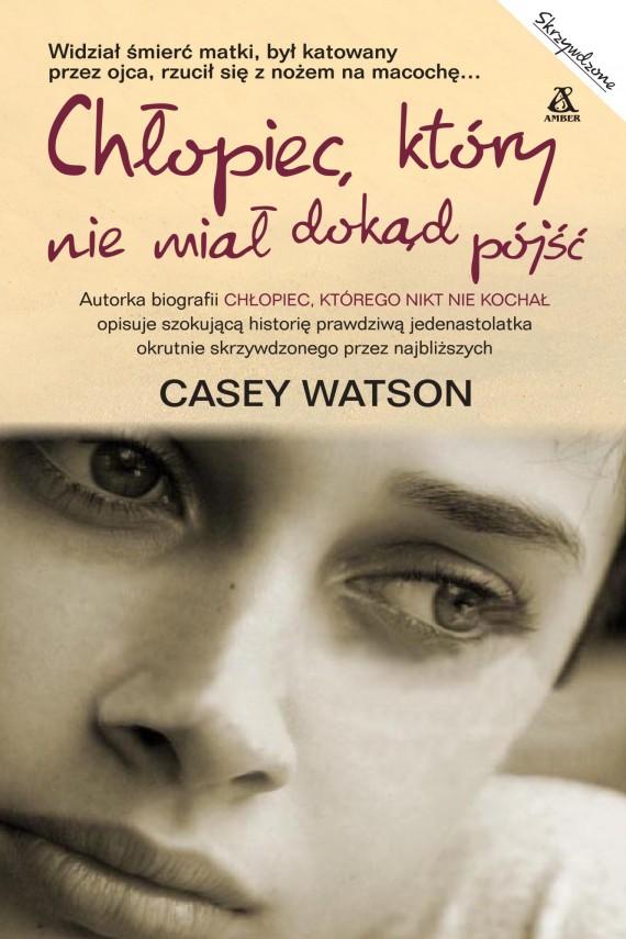 okładka Chłopiec, który nie miał dokąd pójśćebook | EPUB, MOBI | Casey Watson