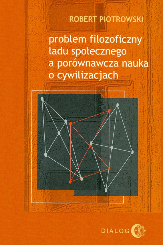 okładka Problem filozoficzny ładu społecznego a porównawcza nauka o cywilizacjach. Ebook   EPUB, MOBI   Robert  Piotrowski