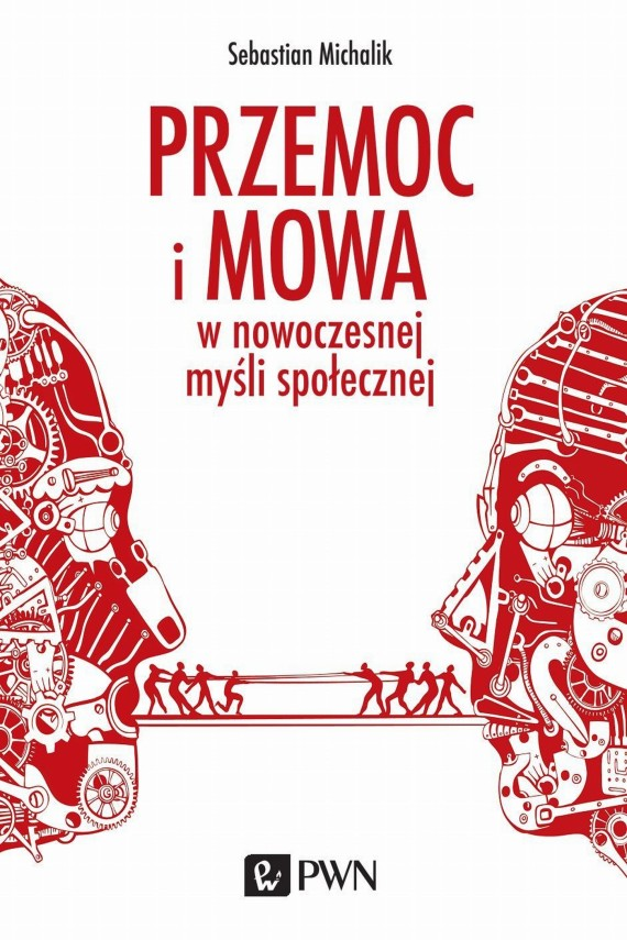 okładka Przemoc i mowa w nowoczesnej myśli społecznej. Ebook   EPUB, MOBI   Sebastian  Michalik