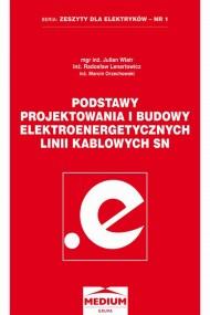 okładka Podstawy projektowania i budowy elektroenergetycznych linii kablowych SN. Ebook | PDF | Julian Wiatr, Marcin Orzechowski, Radosław Lenertowicz