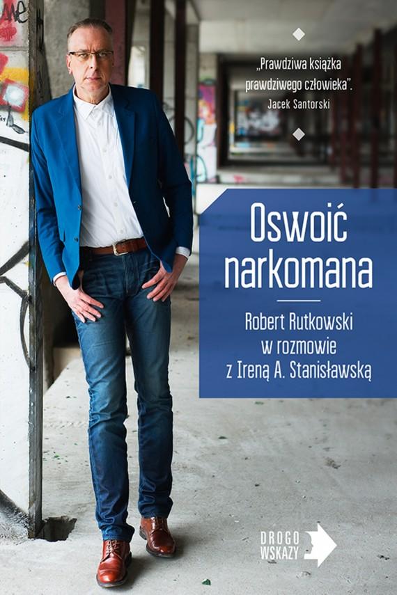 okładka Oswoić narkomanaebook | EPUB, MOBI | Robert Rutkowski, Irena Stanisławska