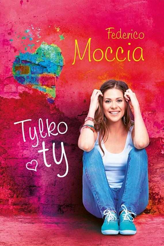 okładka Tylko ty. Ebook | EPUB, MOBI | Federico Moccia