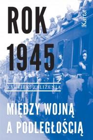 okładka Rok 1945. Między wojną a podległością. Ebook | EPUB,MOBI | Opracowanie zbiorowe
