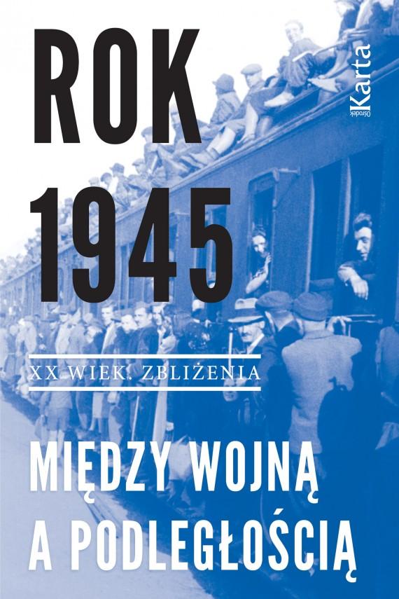 okładka Rok 1945. Między wojną a podległością. Ebook | EPUB, MOBI | Opracowanie zbiorowe