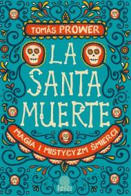 okładka La Santa Muerte. Magia i mistycyzm śmierci, Ebook   Prower Tomas