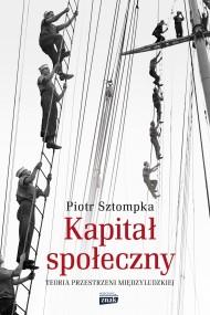 okładka Kapitał społeczny. Teoria przestrzeni międzyludzkiej. Ebook | papier | Piotr Sztompka