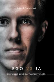 okładka Ego vs Ja. Zmieniając siebie, zmienisz przyszłość. Ebook | papier | Dawid Piątkowski