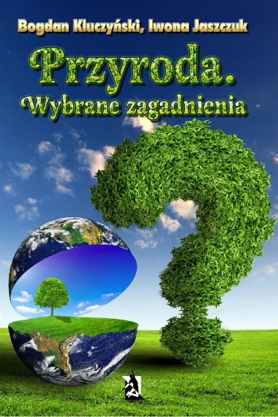 okładka Przyroda. Wybrane zagadnienia. Ebook | EPUB, MOBI | Bogdan Kluczyński, Iwona Jaszczuk