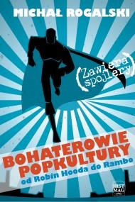 okładka Bohaterowie popkultury: od Robin Hooda do Rambo, Ebook | Michał Rogalski