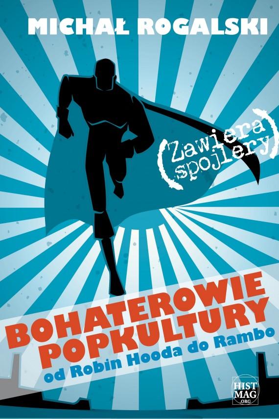 okładka Bohaterowie popkultury: od Robin Hooda do Rambo. Ebook | EPUB, MOBI | Michał Rogalski