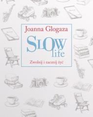okładka Slow Life. Zwolnij i zacznij żyć. Ebook | papier | Joanna Glogaza