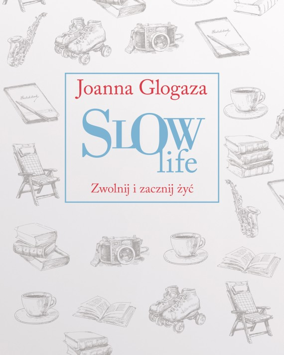 okładka Slow Life. Zwolnij i zacznij żyć. Ebook | EPUB, MOBI | Joanna Glogaza