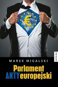 okładka Parlament ANTYeuropejski. Ebook | papier | Marek Migalski