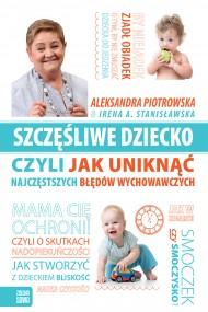 okładka Szczęśliwe dziecko, czyli jak uniknąć najczęstszych błędów wychowawczych, Ebook | Irena Stanisławska, Aleksanda Piotrowska