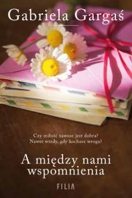 okładka A między nami wspomnienia, Ebook | Gabriela Gargaś