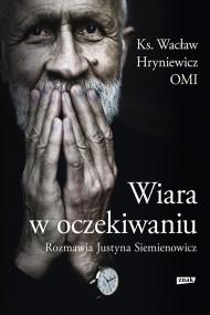 okładka Wiara w oczekiwaniu. Ebook | EPUB,MOBI | Wacław Hryniewicz, Justyna Siemienowicz