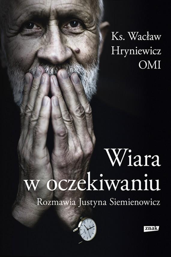 okładka Wiara w oczekiwaniu. Ebook | EPUB, MOBI | Wacław Hryniewicz, Justyna Siemienowicz