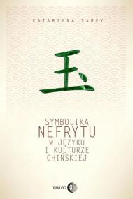 okładka Symbolika nefrytu w języku i kulturze chińskiej, Ebook | Katarzyna Sarek