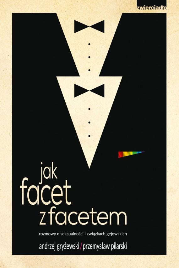 okładka Jak facet z facetem, rozmowy o seksualności i związkach gejowskichebook | EPUB, MOBI | Andrzej Gryżewski, Przemysław Pilarski