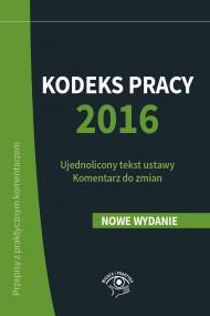 okładka Kodeks pracy 2016 Ujednolicony tekst ustawy Komentarz do zmian. Ebook   EPUB,MOBI   Szymon  Sokolik, Katarzyna  Wrońska-Zblewska, Emilia  Wawrzyszczuk
