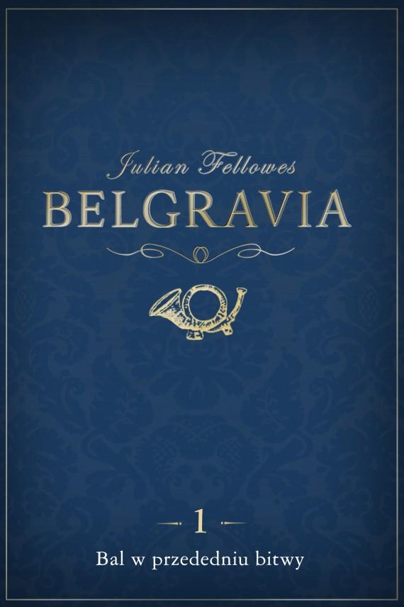 okładka Belgravia: Bal w przededniu bitwy (odcinek 1)ebook | EPUB, MOBI | Julian Fellowes