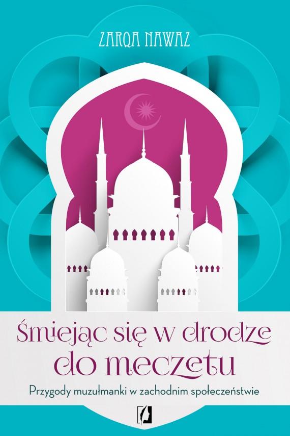 okładka Śmiejąc się w drodze do meczetu. Przygody muzułmanki w zachodnim społeczeństwieebook   EPUB, MOBI   Zarqa Nawaz