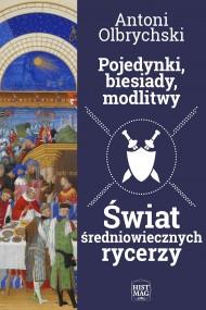okładka Pojedynki, biesiady, modlitwy. Świat średniowiecznych rycerzy. Ebook | papier | Antoni Olbrychski