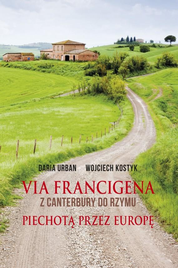 okładka Via Francigena. Z Canterbury do Rzymu. Piechotą przez Europę. Ebook | EPUB, MOBI | Daria Urban, Wojciech Kostyk