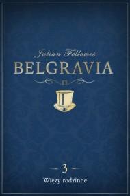 okładka Belgravia: Więzy rodzinne (odcinek 3). Ebook   EPUB,MOBI   Julian Fellowes