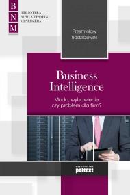 okładka Business Intelligence Moda, wybawienie czy problem dla firm?. Ebook | papier | Przemysław Radziszewski