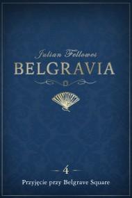 okładka Belgravia: Przyjęcie przy Belgrave Square (odcinek 4). Ebook   EPUB,MOBI   Julian Fellowes