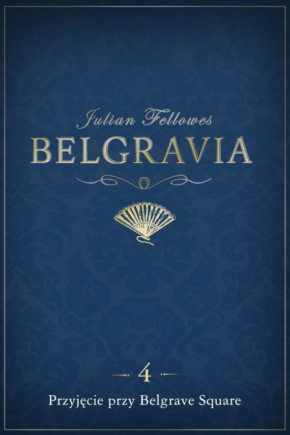 okładka Belgravia: Przyjęcie przy Belgrave Square (odcinek 4). Ebook | EPUB, MOBI | Julian Fellowes
