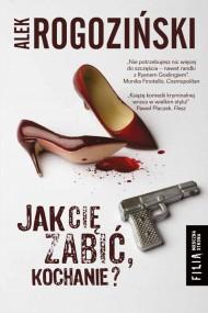 okładka Jak Cię zabić, kochanie?. Ebook   EPUB,MOBI   Alek Rogoziński
