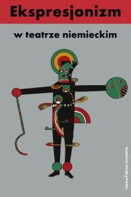 okładka Ekspresjonizm w teatrze niemieckim. Ebook | papier | opracowanie zbiorowe opracowanie zbiorowe