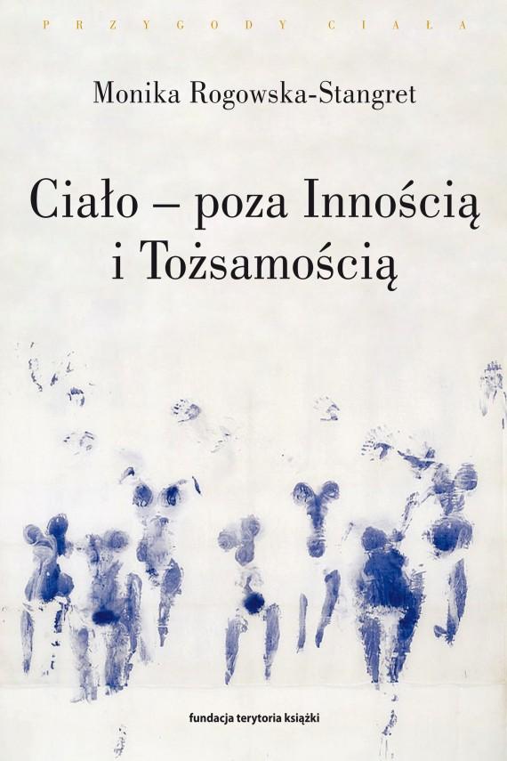 okładka Ciało – poza Innością i Tożsamością. Trzy figury ciała w filozofii współczesnejebook | EPUB, MOBI | Monika Rogowska-Stangret