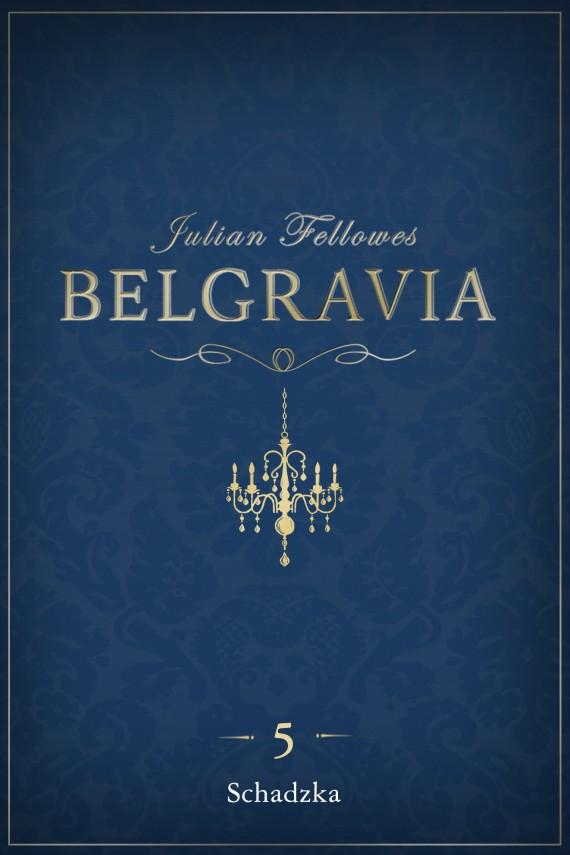 okładka Belgravia: Schadzka (odcinek 5). Ebook | EPUB, MOBI | Julian Fellowes