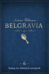 okładka Belgravia: Szpieg we własnych szeregach (odcinek 6). Ebook   EPUB,MOBI   Anna Bańkowska, Julian Fellowes, Dominika Cieśla-Szymańska