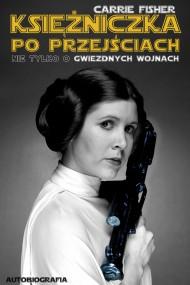 okładka Księżniczka po przejściach. Nie tylko o Gwiezdnych wojnach. Ebook | EPUB,MOBI | Carrie Fisher