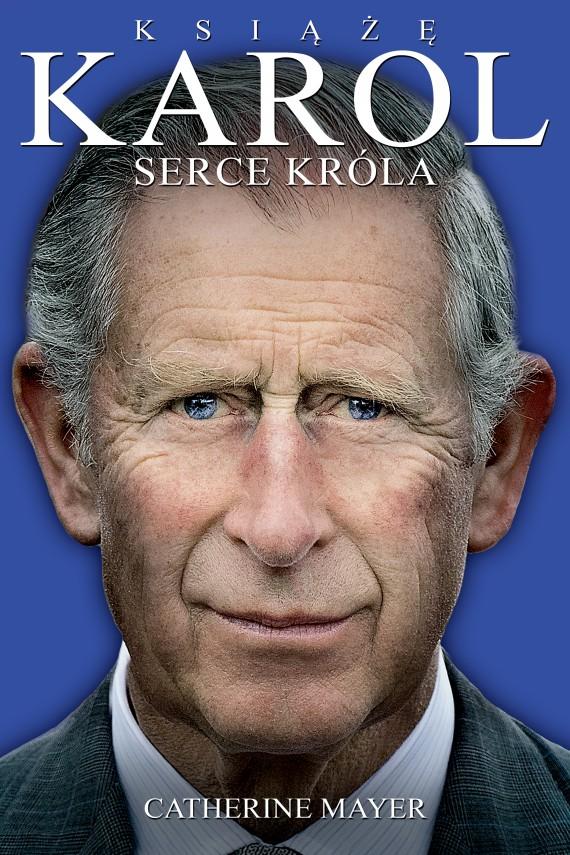 okładka Książę Karol. Serce króla. Ebook   EPUB, MOBI   Catherine Mayer