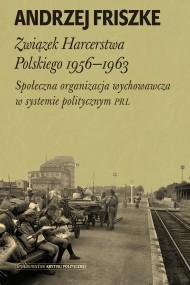 okładka Związek Harcerstwa Polskiego 1956-1963. Ebook | EPUB,MOBI | Andrzej Friszke