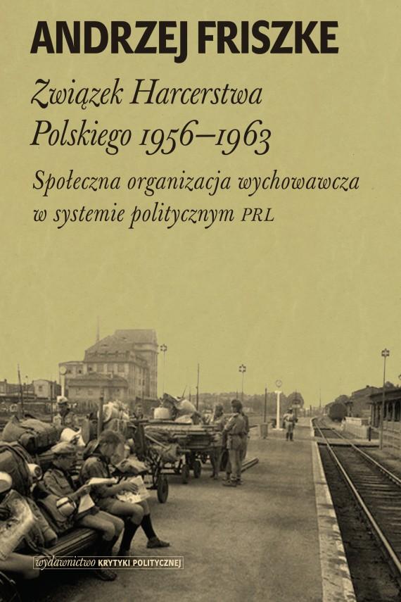 okładka Związek Harcerstwa Polskiego 1956-1963ebook | EPUB, MOBI | Andrzej Friszke