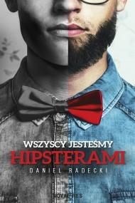 okładka Wszyscy jesteśmy hipsterami. Ebook | EPUB,MOBI | Daniel  Radecki