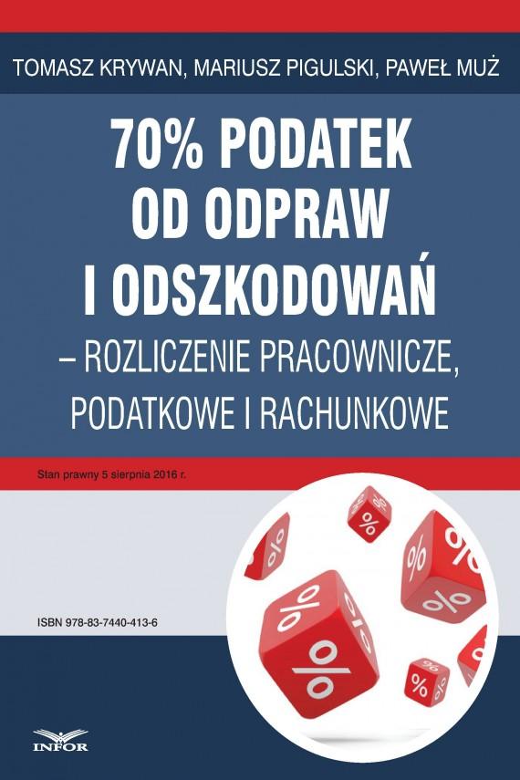 okładka 70% podatek od odpraw i odszkodowań – rozliczenia pracownicze, podatkowe i rachunkoweebook | PDF | Paweł Muż, Tomasz Krywan, Mariusz  Pigulski